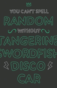 You can't spell random without tangerine swordfish disco car