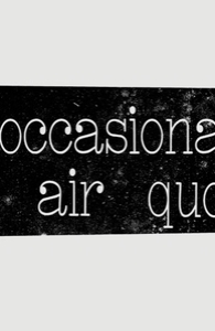 I 'occasionally' use air quotes.