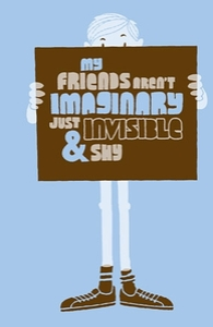 My friends aren't imaginary, just invisible and shy