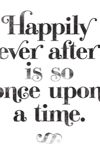 Happily Ever After Is So Once Upon A Time.
