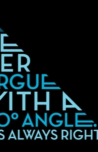 Never argue with a 90 degree angle. It's always right.