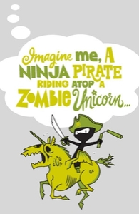 Imagine me, a Ninja Pirate, riding atop a zombie unicorn...
