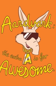 Aardvark. The Extra A Is for Awesome.