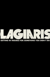 Plagiarism: Getting in Trouble for Something You Didn't Do.