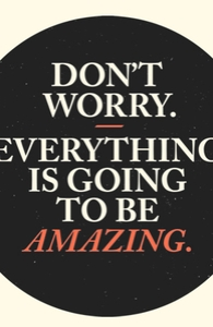 Don't Worry Everything Is Going To Be Amazing, Select Guys Organic Tee