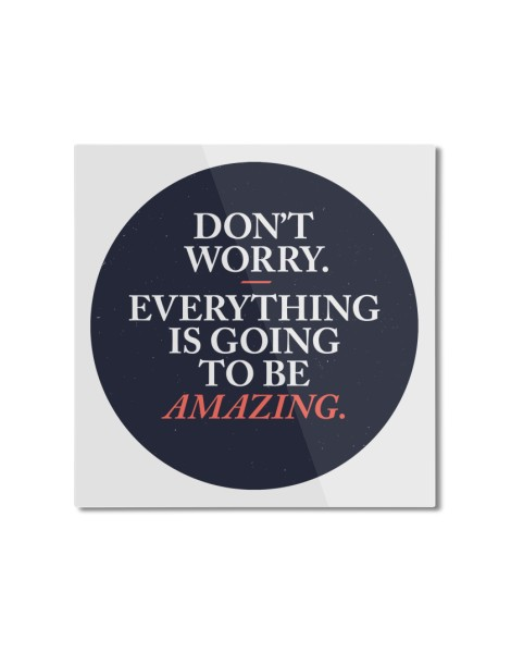 Don't Worry Everything Is Going To Be Amazing Hero Shot