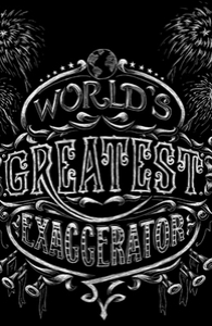 World's Greatest Exaggerator