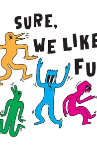 Sure, We Like Fun, Will's Designs + Threadless Collection