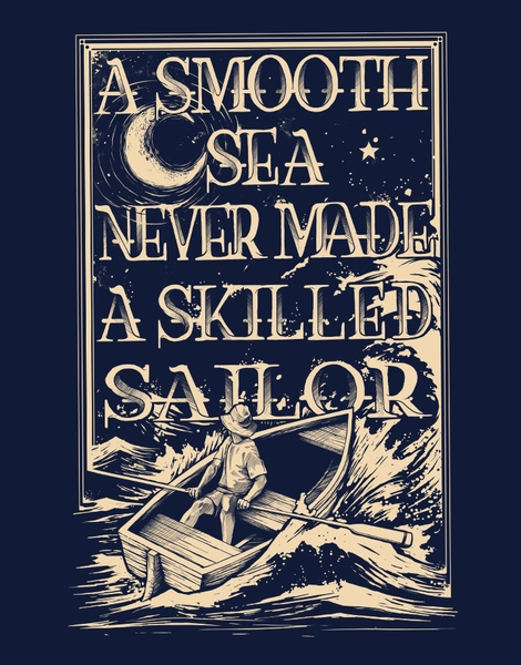 Image result for a smooth sea never made a skillful sailor