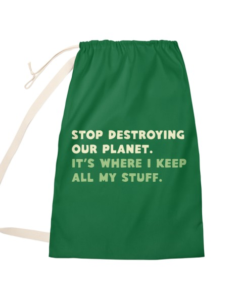 Stop destroying our planet. It's where I keep... Hero Shot