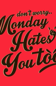 Monday Hates You Too! Hero Shot