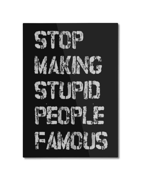 Stop Making Stupid People Famous Hero Shot
