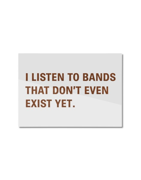 I Listen to Bands That Don't Even Exist Yet. Hero Shot