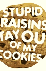 Stupid raisins, stay out of my cookies