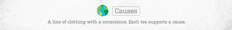 Causues: A line of clothing with a conscience. Each tee supports a cause.