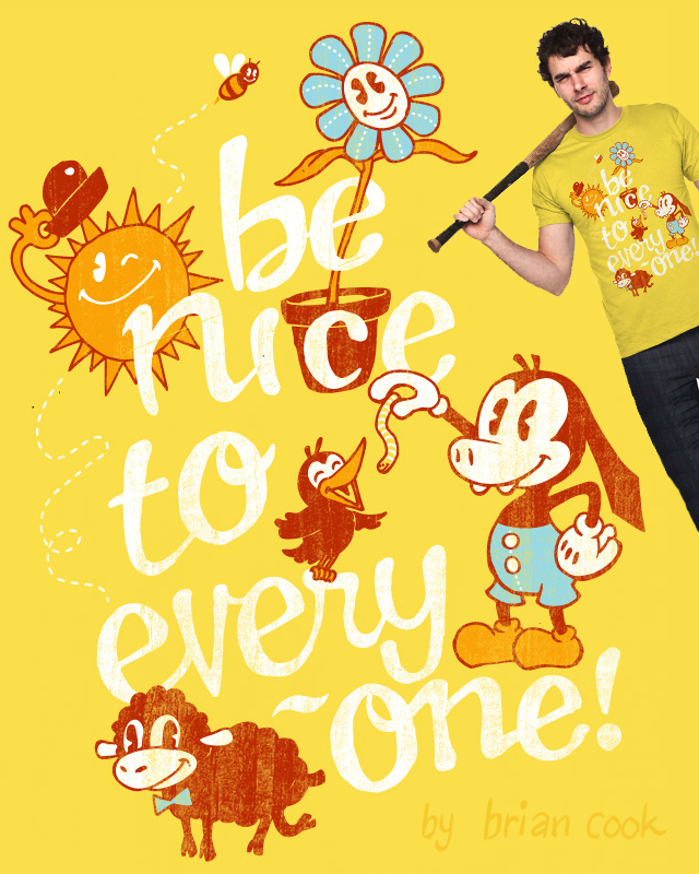 Be Nice To Everyone! by briancook on Threadless
